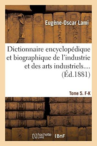 Dictionnaire encyclopédique et biographique de l'industrie et des arts industriels. Tome 5. F-K par Eugène-Oscar Lami