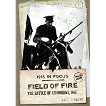 Field of Fire: The Battle of Ashbourne, 1916 (1916 in Focus)