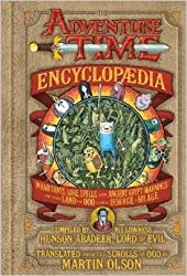 The Adventure Time Encyclopaedia (Encyclopedia): Inhabitants, Lore, Spells, and Ancient Crypt Warnings of the Land of Ooo Circa 19.56 B.g.e. - 501 A.g.e. by Martin Olson (2013-11-06)