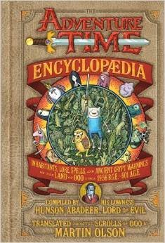 The Adventure Time Encyclopaedia (Encyclopedia): Inhabitants, Lore, Spells, and Ancient Crypt Warnings of the Land of Ooo Circa 19.56 B.g.e. - 501 A.g.e. [Hardcover] by Martin Olson (2013-08-02)