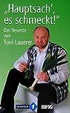 Toni Lauerer ´Hauptsach´, es schmeckt!: Das Neueste von Toni Lauerer´
