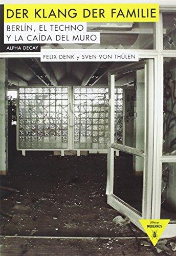 Der Klang der Familie, Berlín, el Techno y la Caída del Muro,Colección Héroes Modernos por Felix Denk