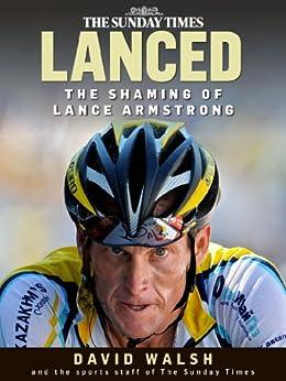 Lanced: The Shaming of Lance Armstrong (English Edition) par [Walsh, David, Paul Kimmage, John Follain]