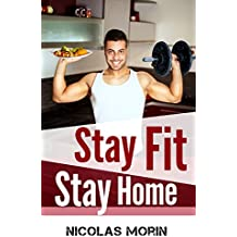 Stay Fit Stay Home: Get the Body You Want by Setting up Your Own Diet and Training Plan (English Edition)