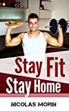 Stay Fit Stay Home: Get the Body You Want by Setting up Your Own Diet and Training Plan (English Edition)...