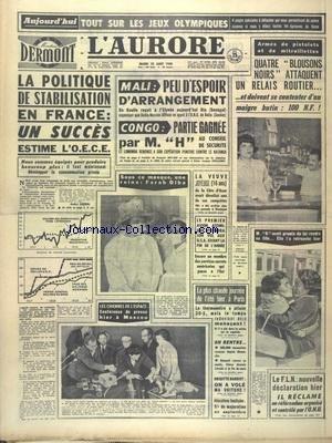 AURORE (L') [No 4964] du 23/08/1960 - TOUT SUR LES JEUX OLYMPIQUES - LA POLITIQUE DE STABILISATION EN FRANCE UN SUCCES - MALI - PEU D'ESPOIR D'ARRANGEMENT - CONGO - PARTIE GAGNEE AU CONSEIL DE SECURITE - LUMUMBA RENONCE A SON EXPEDITION PUNITIVE CONTRE LE KATANGA - LA VEUVE JOYEUSE DE LA COTE D'AZUR - LE 1ER AVION ATOMIQUE - LA REINE FARAH DIBA - LE FLN - NOUVELLE DECLARATION - LA CHIENNE DE L'ESPACE - CONFERENCE A MOSCOU - BRIGITTE BARDOT - ON A VOLE MA VOITURE -