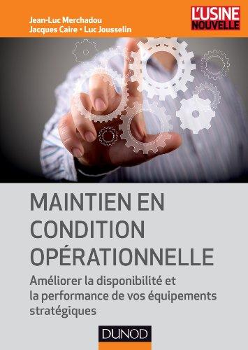 Descargar Libro Maintien en condition opérationnelle - Améliorer la disponibilité et la performance de vos équipemen: Améliorer la disponibilité et la performance de vos équipements stratégiques de Jean-Luc Merchadou