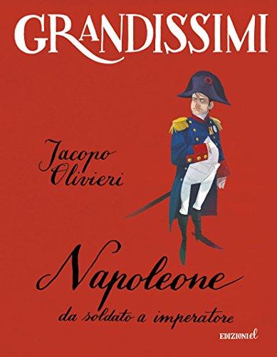 Napoleone. Da soldato a imperatore