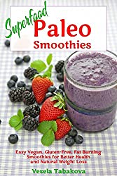 Superfood Paleo Smoothies: Easy Vegan, Gluten-Free, Fat Burning Smoothies for Better Health and Natural Weight Loss (Quick and Easy Gluten-free Recipes Book 4) (English Edition)