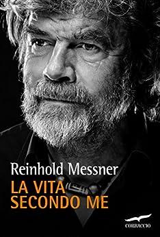 La vita secondo me (Corbaccio Avventura) von [Messner, Reinhold]