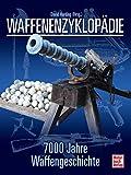 Waffenenzyklopädie: 7000 Jahre Waffengeschichte//Reprint der 1. Auflage