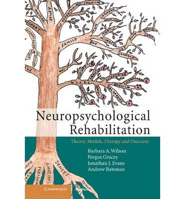 By Barbara A. Wilson OBE - Neuropsychological Rehabilitation: Theory, Models, Therapy and Outcome