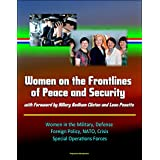 Women on the Frontlines of Peace and Security with Foreword by Hillary Rodham Clinton and Leon Panetta - Women in the Military, Defense, Foreign Policy, ... Special Operations Forces (English Edition)