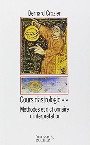 Cours d'astrologie, tome 2 : méthodes et dictionnaire d'interprétation par Bernard Crozier