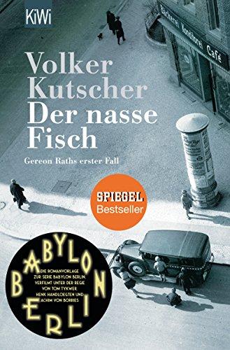 Der nasse Fisch: Gereon Raths erster Fall (Die Gereon-Rath-Romane 1) von [Kutscher, Volker]