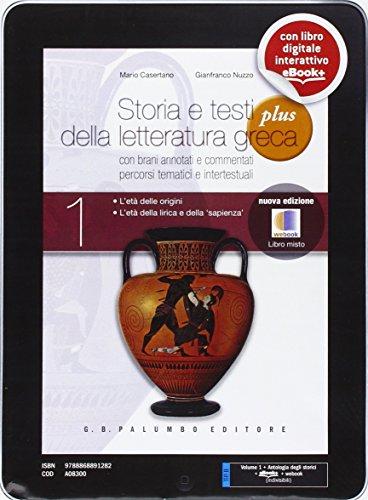 Storia e testi della letteratura greca. Plus. Con antologia degli storici. Con espansione online. Per i Licei. Con e-book: 1