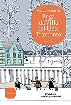Fuga da Villa del Lieto Tramonto: Il secondo caso della Trilogia di Helsinki di [Lindgren, Minna]