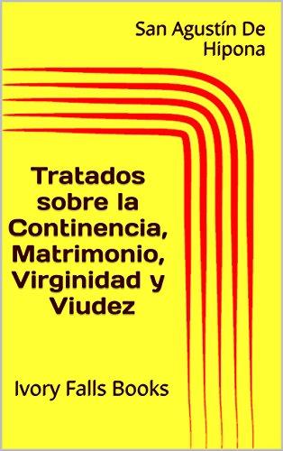 Tratados sobre la Continencia, Matrimonio, Virginidad y Viudez por San Agustín De Hipona