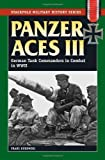 Panzer Aces III: German Tank Commanders in Combat in World War II (Stackpole Military History) by Franz Kurowski (2010-06-03)