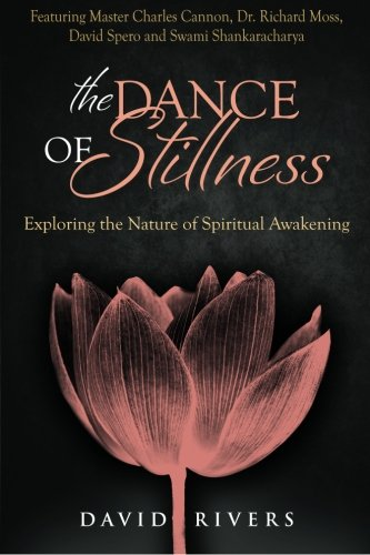 The Dance Of Stillness: Exploring the Nature of Spiritual Awakening ~ Featuring Master Charles Cannon, Dr Richard Moss, David Spero and Swami Shankaracharya