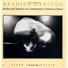 Reading Dancing: Bodies and Subjects in Contemporary American Dance by Susan Leigh Foster (1988-04-22)