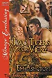 [(Two Tigers for Vicky [The Tigers of Texas 3] (Siren Publishing Menage Everlasting))] [By (author) Em Ashcroft] published on (May, 2015)