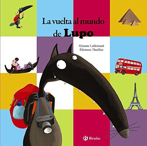 La vuelta al mundo de Lupo (Castellano - A Partir De 3 Años - Personajes - Lupo) por Orianne Lallemand