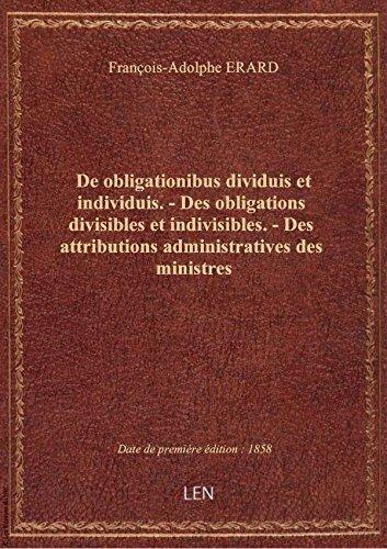 De obligationibus dividuis etindividuis. - Des obligations divisibles etindivisibles. - Des attri