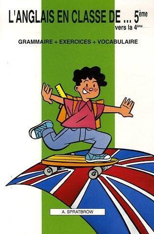 L'anglais en classe de...5me vers la 4me : Grammaire - Exercices - Vocabulaire