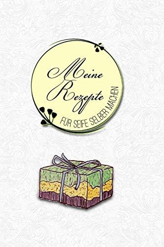 Meine Rezepte für Seife selber machen: Das Notizbuch für deine besondere Rezeptesammlung für selbstgemachte Seife und natürliche Pflegeprodukte - ... Bioseife und Naturseifen selber herstellen