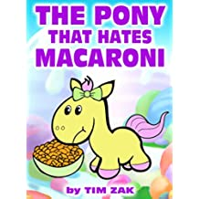 Children's Books: THE PONY THAT HATES MACARONI (Fun, Cute, Rhyming Books for Kids, Picture Book for Baby & Preschool Readers about Peyton the Pony that Hates Macaroni!) (English Edition)