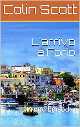 L'arrivo a Forio: Primo Episodio (Le avventure di Marta Gallizia Vol. 1) di Colin Scott