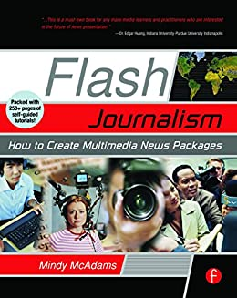 Flash Journalism: How to Create Multimedia News Packages by [McAdams, Mindy]
