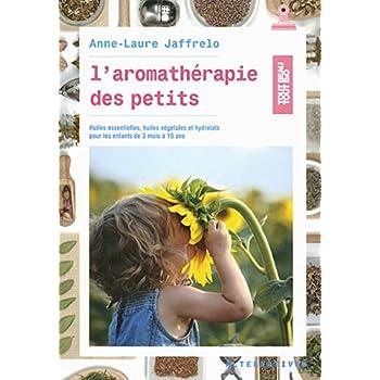 L'aromathérapie des petits: Huiles essentielles, huiles végétales et hydrolats pour les enfants de 3 mois à 10 ans