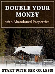 Double Your Money With Abandoned Properties (English Edition)
