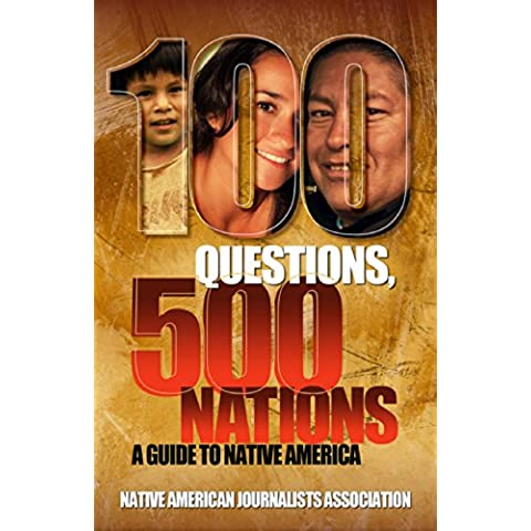 100 Questions, 500 Nations: A Guide to Native America: Covering tribes, treaties, sovereignty, casinos, reservations, Indian health, education, religion, ... and tribal membership (English