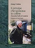Il principe che spostava le colline. Antonello Ruffo di Calabria