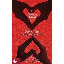 Deine Küsse verzaubern mich: Liebe und Leidenschaft als spirituelle Quellen