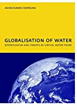 [(Globalisation of Water: Opportunities and Threats of Virtual Water Trade : PhD: UNESCO-IHE Institute, Delft)] [By (author) A. K. Chapagain] published on (November, 2006)