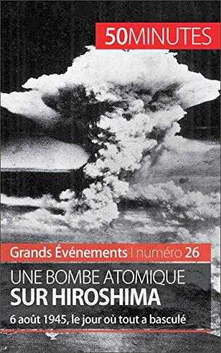Une bombe atomique sur Hiroshima: 6 août 1945, le jour où tout a basculé (Grands Événements t. 26)