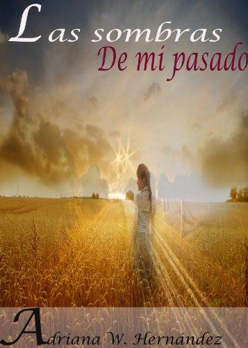 LAS SOMBRAS DE MI PASADO por Adriana W. Hernandez