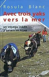 Avec trois yaks vers la mer : Un voyage inédit à travers les Alpes