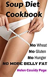 Soup Diet Cookbook: No Wheat; No Gluten; No Hunger; No Belly Fat!: 35 Yummy Soups and Smoothies to Lose Weight and Belly Fat Naturally Without Hunger (How To Cook Healthy in a Hurry) (English Edition)