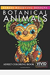 Botanical Animals - Stress Relieving Designs: Adult Coloring Book Broché