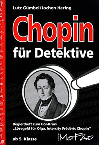 """Chopin für Detektive: Begleitheft zum Hör-Krimi """"Lösegeld für Olga"""" (5. und 6. Klasse)"""