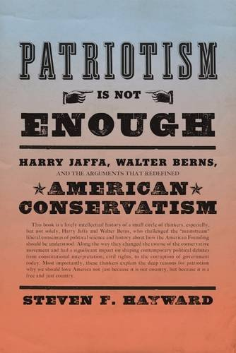 patriotism-is-not-enough-harry-jaffa-walter-berns-and-the-arguments-that-redefined-american-conserva