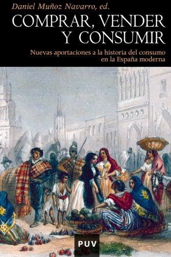 Descargar Libro Comprar, vender y consumir: Nuevas aportaciones a la historia del consumo en la España moderna (Història) de Daniel Muñoz Navarro