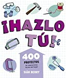 ¡Hazlo tú!: 400 proyectos de reparaciones fáciles del hogar (Ocio y entretenimiento)