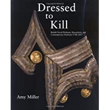 Dressed to Kill: British Naval Uniform, Masculinity and Contemporary Fashions, 1748 - 1857