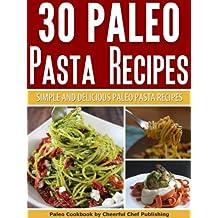 30 Paleo Pasta Recipes: Simple and Delicious Paleo Pasta Recipes (Paleo Pasta Recipes, Paleo Pasta, Paleo Diet, Paleo Cookbook, Paleo Recipes, Paleo For Beginners Book 21) (English Edition)